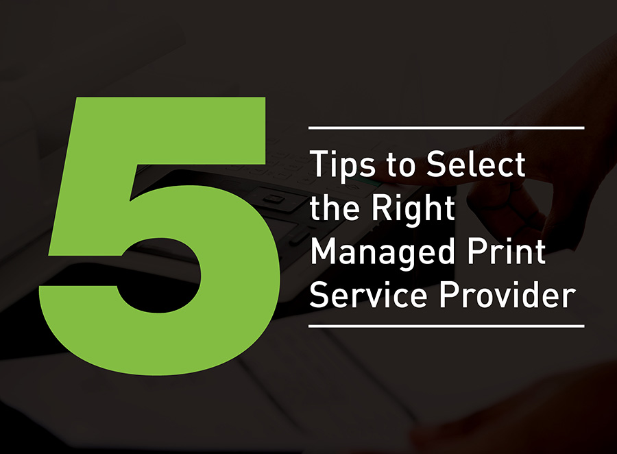 Five Tips to Select the Right Managed Print Service Provider